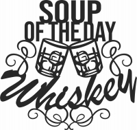 Soupe of the day whiskey dxf svg art files- For Laser Cut DXF CDR SVG Files - free download